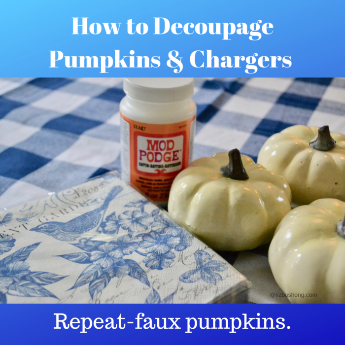 How to Decoupage Pumpkins & Chargers lizbushong.com